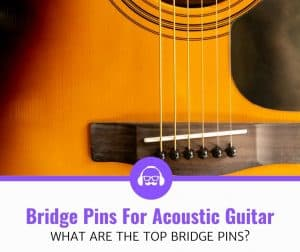 Best Bridge Pins For Acoustic Guitars