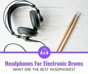 top best headphones for electronic drums review