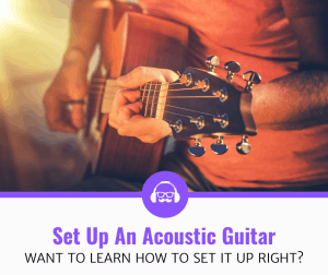 How To Set Up An Acoustic Guitar? (8 Simple Steps)