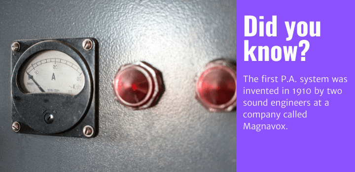 Did you know: The first P.A. system was invented in 1910 by two sound engineers at a company called Magnavox.