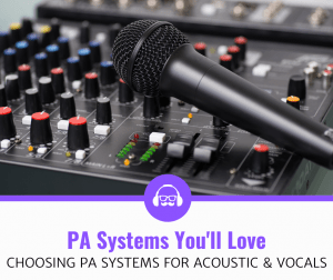 Top 5 Best PA Systems for Acoustic Guitar and Vocals