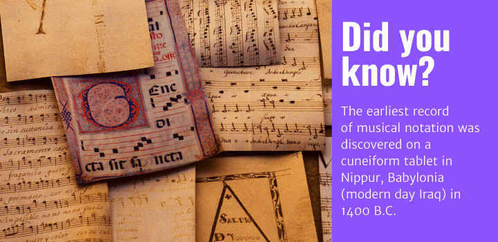 Did you know: The earliest record ofmusicalnotation was discovered on a cuneiform tablet in Nippur, Babylonia (modern day Iraq) in 1400 B.C.