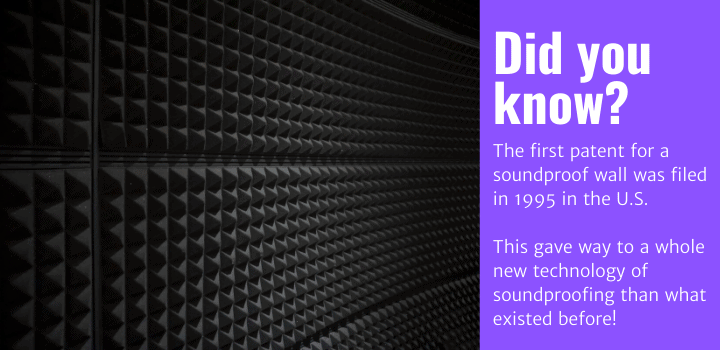 Did you know: The first patent for a soundproof wall was filed in 1995 in the U.S. This gave way to a whole new technology of soundproofing than what existed before!