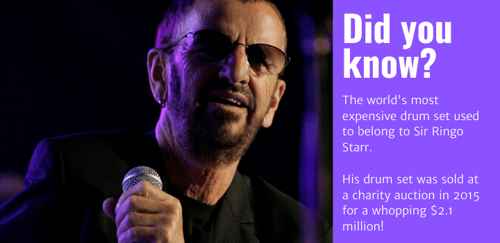 Did you know: The world's most expensive drum set used to belong to Sir Ringo Starr.  His drum set was sold at a charity auction in 2015 for a whopping $2.1 million!