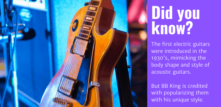 Did you know: The first electric guitars were introduced in the 1930's, mimicking the body shape and style of acoustic guitars. But BB King is credited with popularizing them with his unique style.