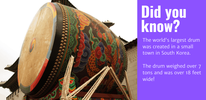 Did you know: The world's largest drum was created in a small town in South Korea. The drum weighed over 7 tons and was over 18 feet wide!