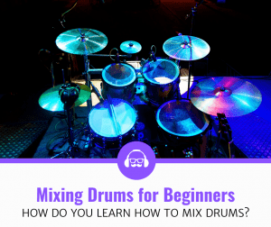 How To Mix Drums For Beginners (9 Step Guide)