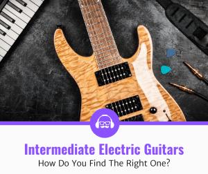 Top 5 Intermediate Electric Guitars (2020 Review)
