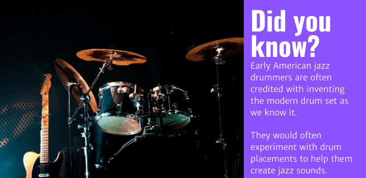 Did you know: Early American jazz drummers are often credited with inventing the modern drum set as we know it. They would often experiment with drum placements to help them create jazz sounds.
