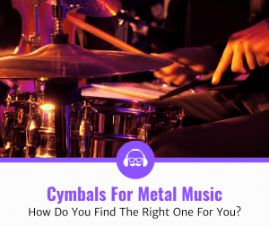 Top 5 Best Cymbals For Metal (2020 Review)